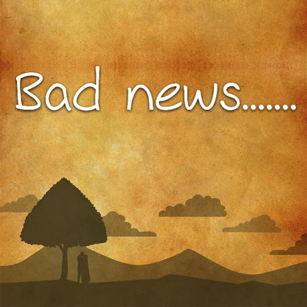 Bad news…….