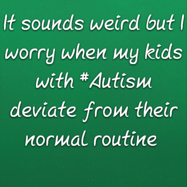 It sounds weird but I worry when my kids with #Autism deviate from their normal routine
