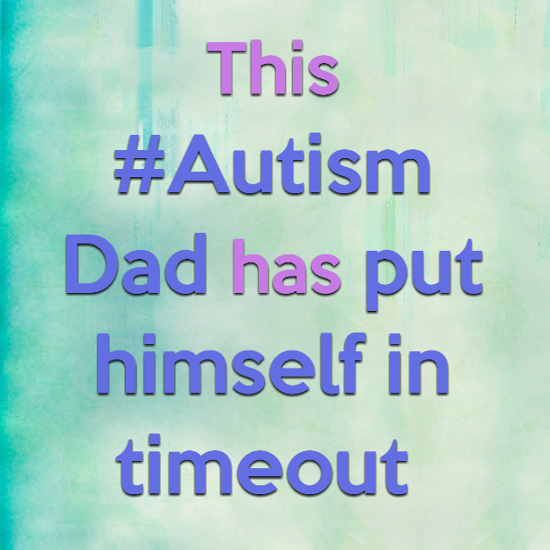This #Autism Dad has put himself in timeout