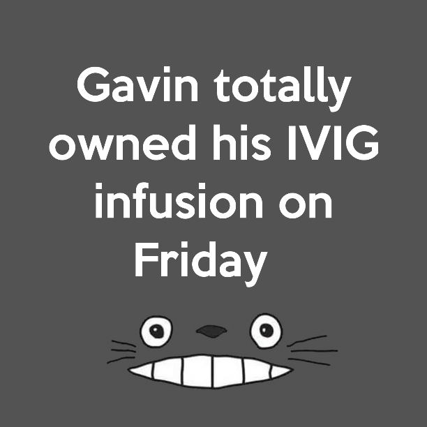 Gavin totally owned his IVIG infusion on Friday