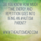 Do you know how much time, energy and repetition goes into being an #Autism parent?