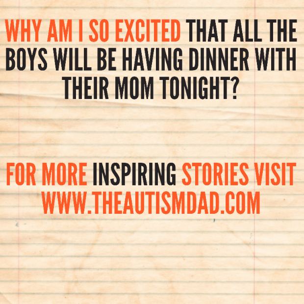 Why am I so excited that all the boys will be having dinner with their Mom tonight?
