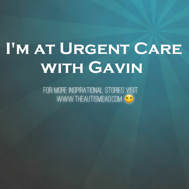 I'm at Urgent Care with Gavin