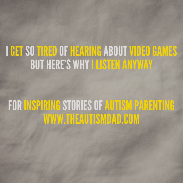 I get so tired of hearing about video games but here's why I listen anyway