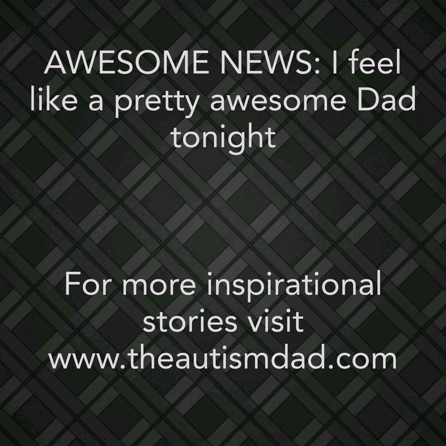 AWESOME NEWS: I feel like a pretty awesome Dad tonight