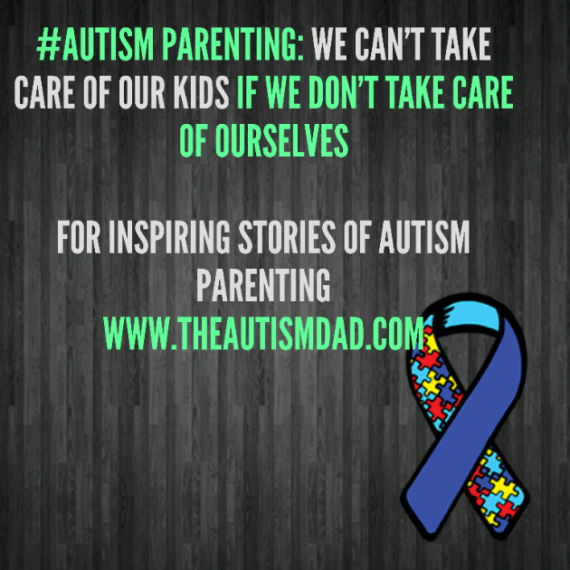 #Autism Parenting: We can't take care of our kids if we don't take care of ourselves