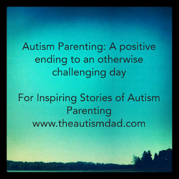 Autism Parenting: A positive ending to an otherwise challenging day