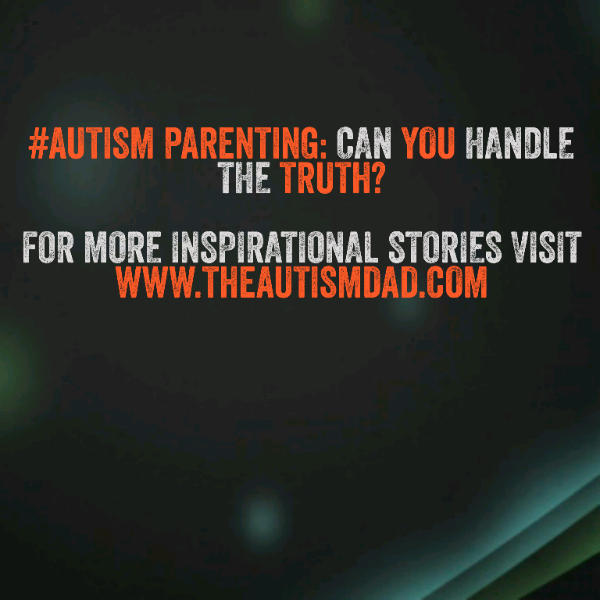 #Autism Parenting: Can You Handle The Truth?