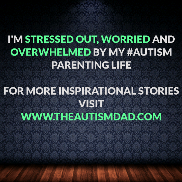 I'm stressed out, worried and overwhelmed by my #Autism Parenting life
