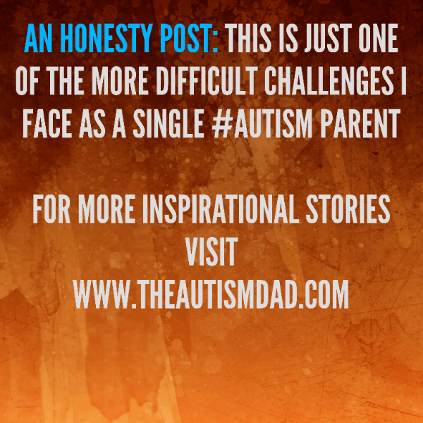 An Honesty Post: This is just one of the more difficult challenges I face as a single #Autism Parent