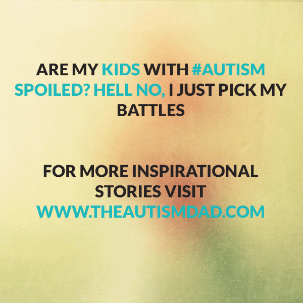 Are my kids with #Autism spoiled? Hell no, I just pick my battles