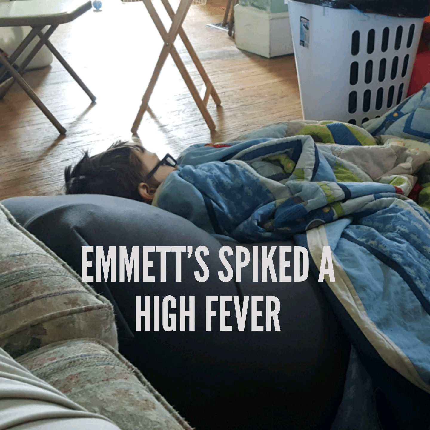 Emmett's spiked a high fever