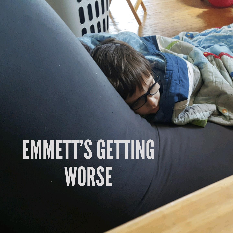 Emmett's getting worse