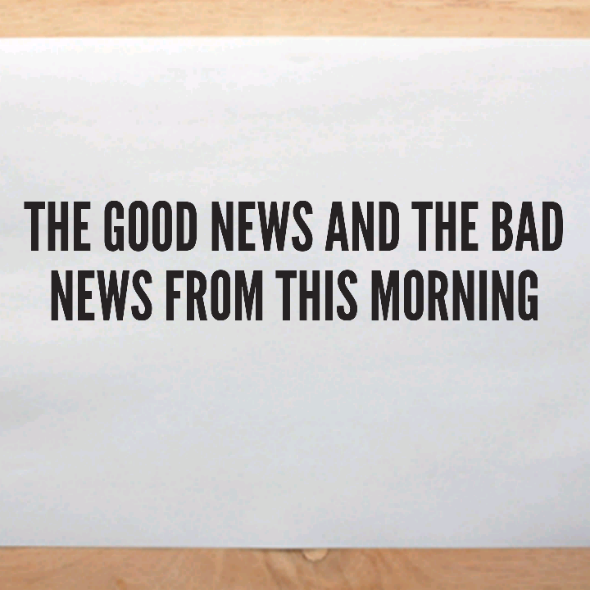 The good news and the bad news from this morning