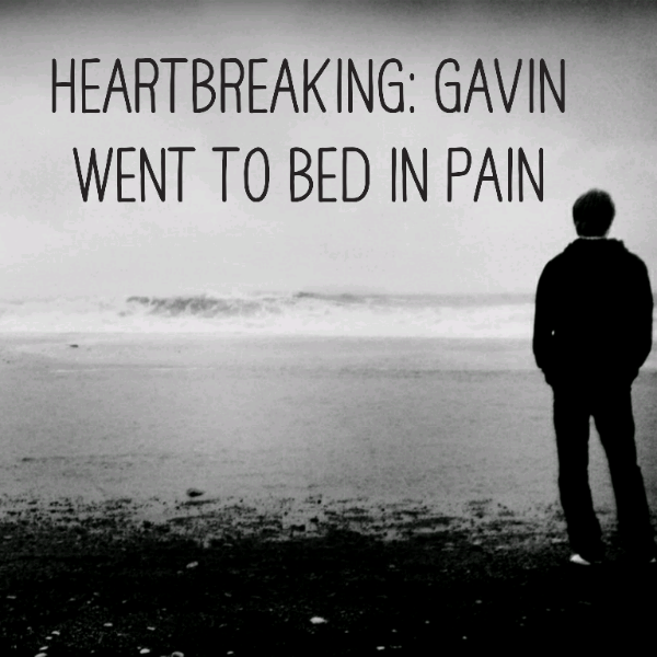 Heartbreaking: Gavin went to bed in pain