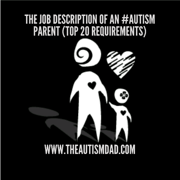The job description of an #Autism Parent (top 20 requirements)