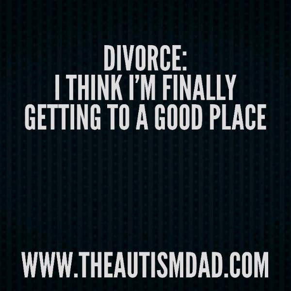 Divorce: I think I'm finally getting to a good place