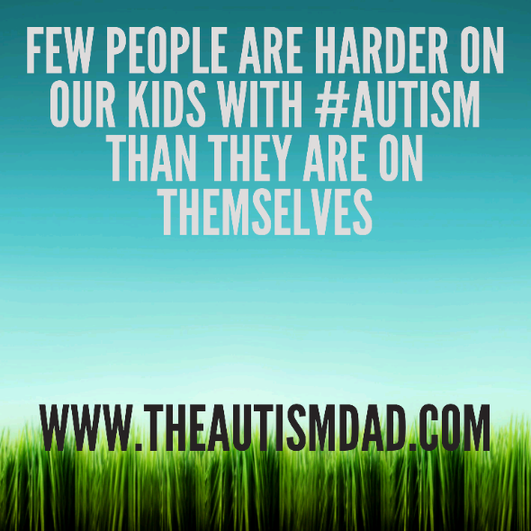 Few people are harder on our kids with #Autism than they are on themselves