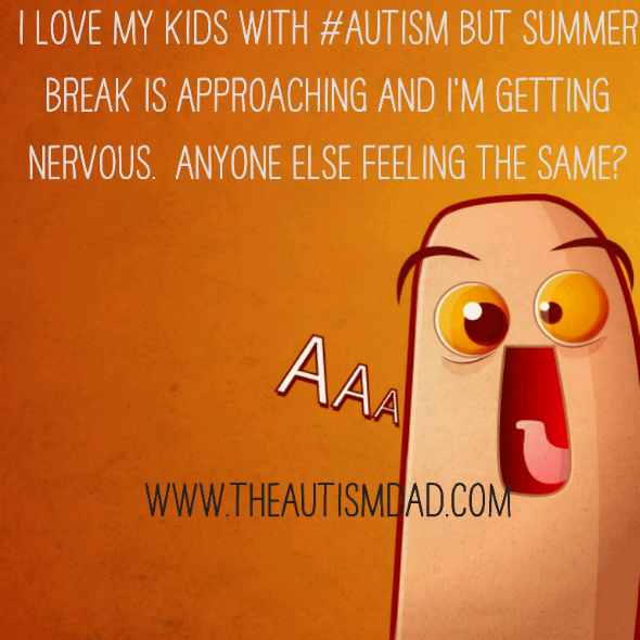 I love my kids with #Autism but summer break is approaching and I'm getting nervous