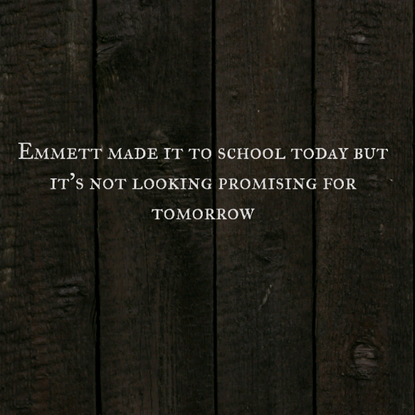 Emmett made it to school today but it's not looking promising for tomorrow