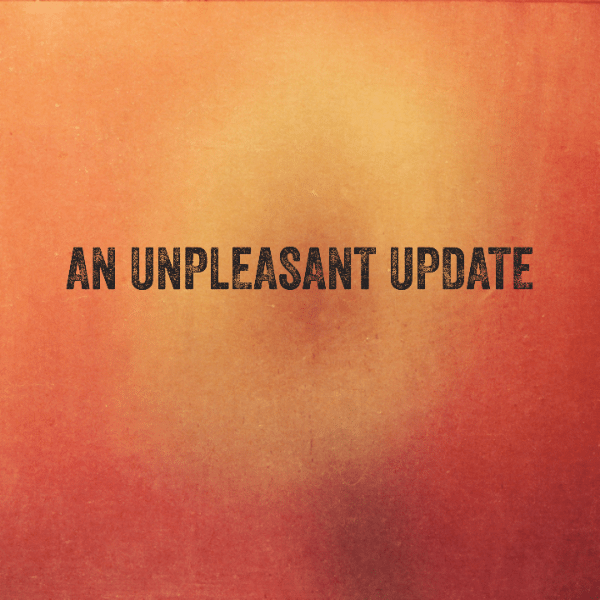 An unpleasant update