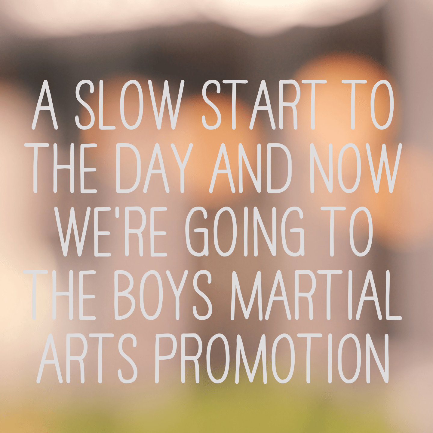 A slow start to the day and now we're going to the boys martial arts promotion