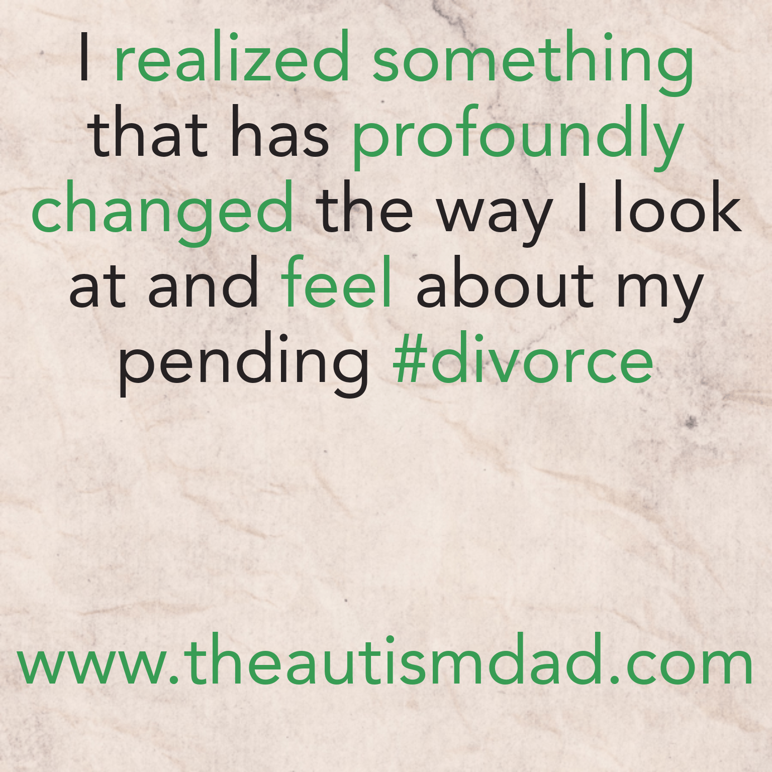 I realized something that has profoundly changed the way I look at and feel about my pending #divorce