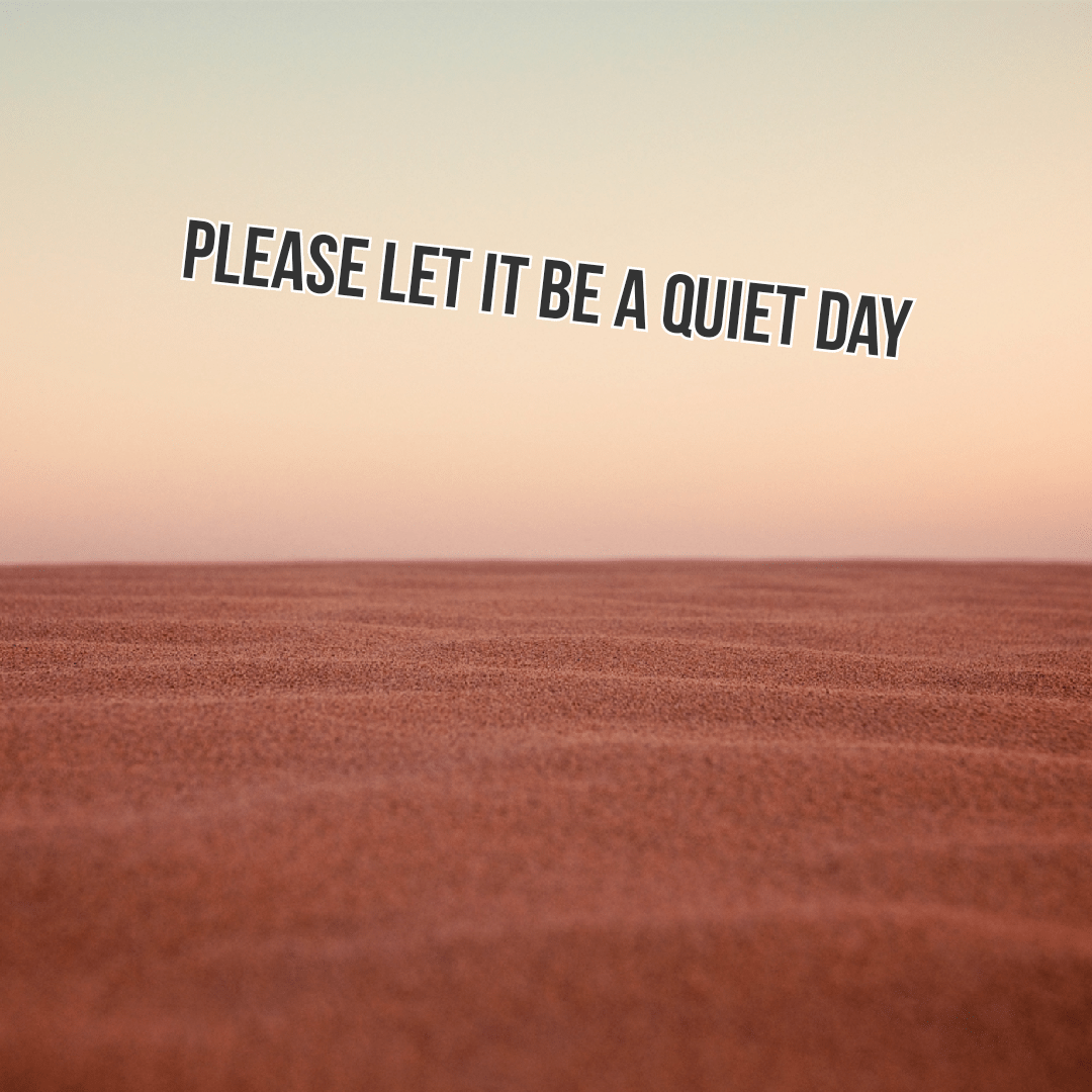 Please let it be a quiet day