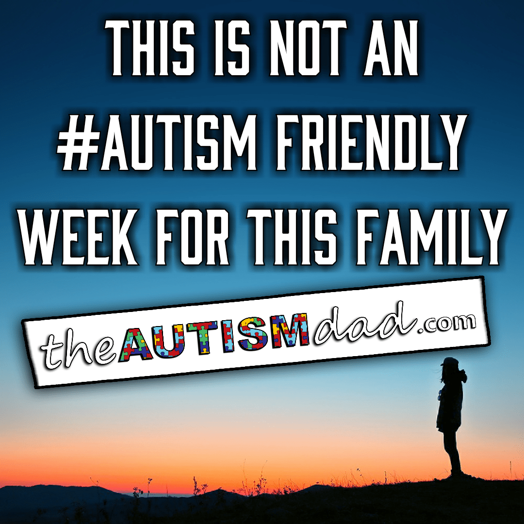 This is NOT an #Autism friendly week for this family