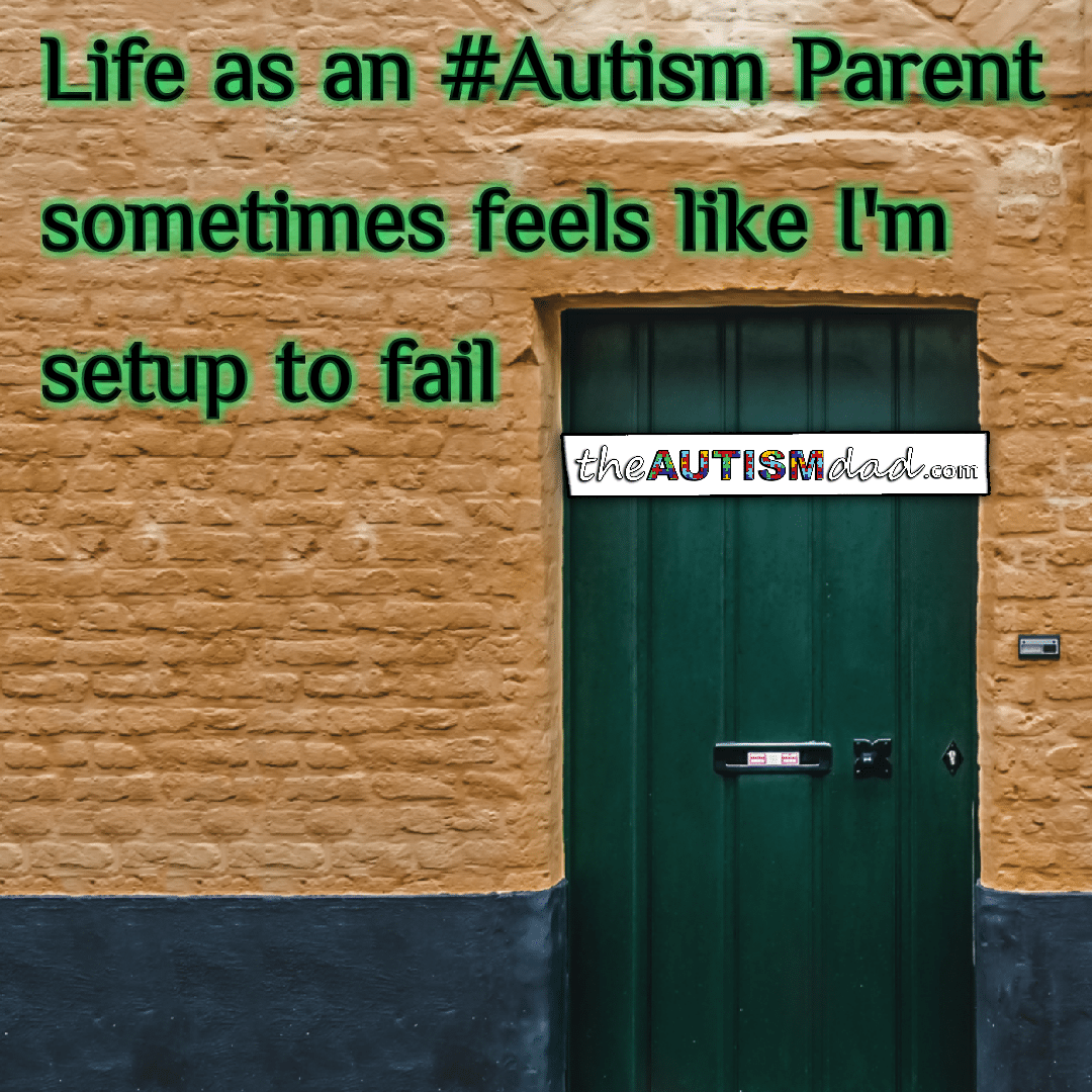 Life as an #Autism Parent sometimes feels like I'm setup to fail