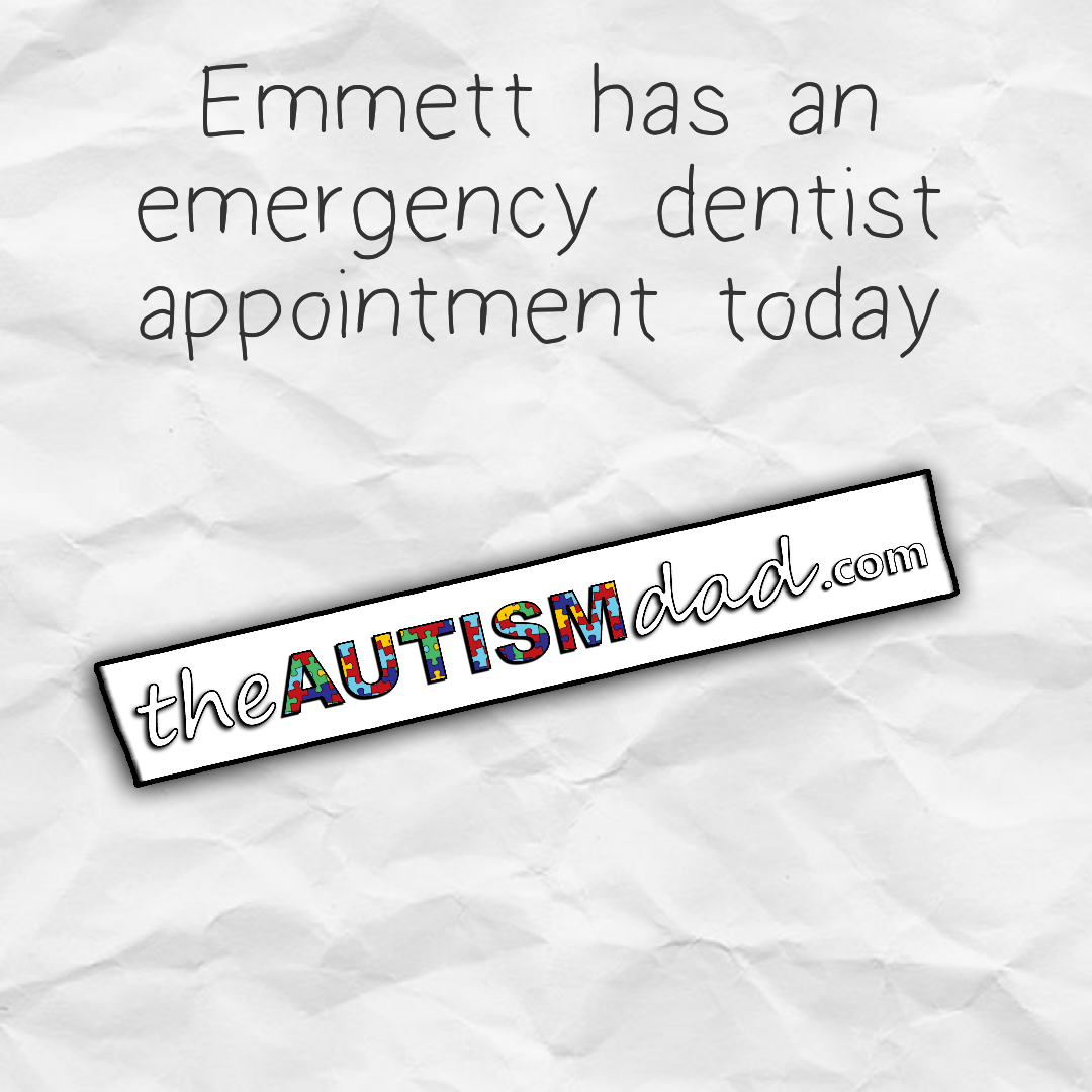 Emmett has an emergency dentist appointment today