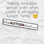 Making birthdays special even when you're a struggling #Autism family
