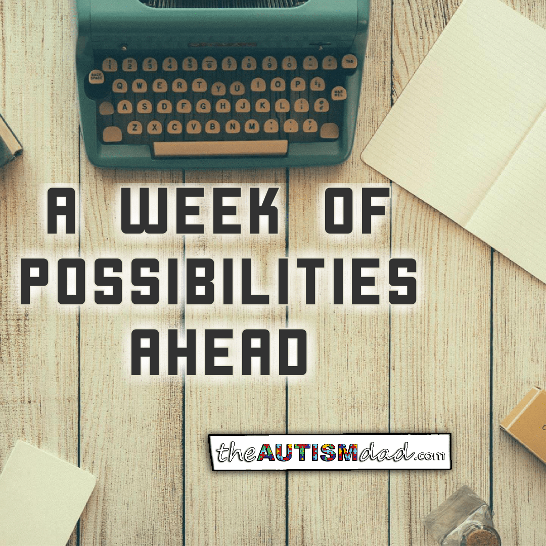 A week of possibilities ahead
