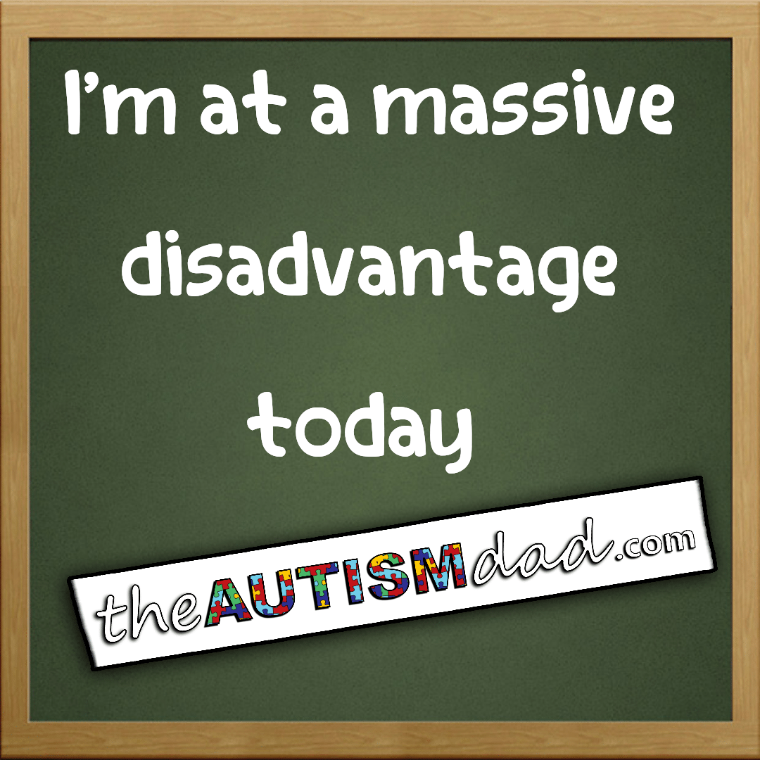 I'm at a massive disadvantage today