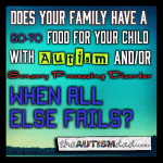 Does your family have a go-to food for your child with #Autism and/or #Sensory Processing Disorder when all else fails?