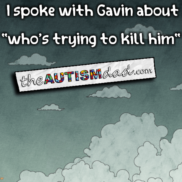 "I spoke with Gavin about ""who's trying to kill him"""