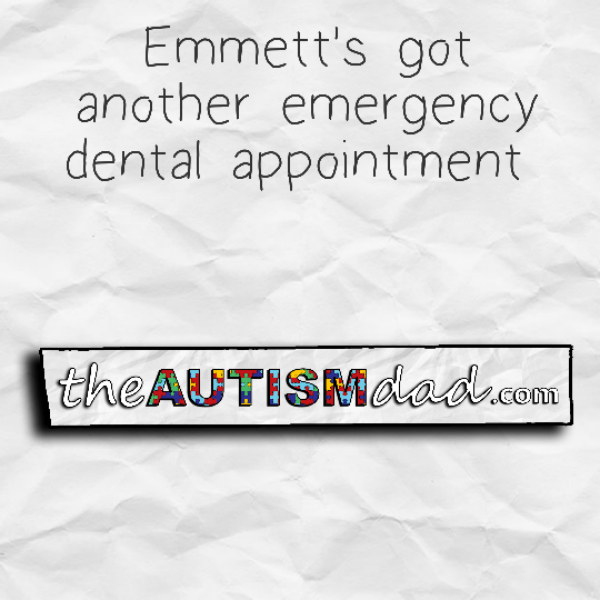 Emmett's got another emergency dental appointment