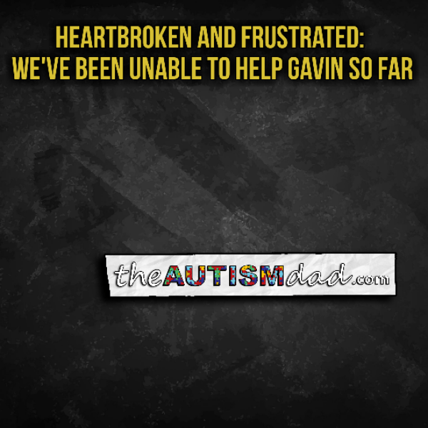 Heartbroken and Frustrated: We've been unable to help Gavin so far