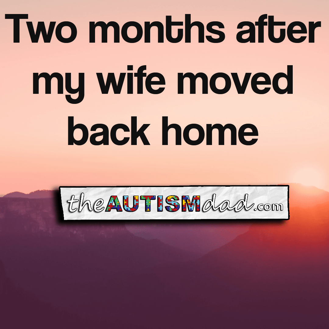 Two months after my wife moved back home
