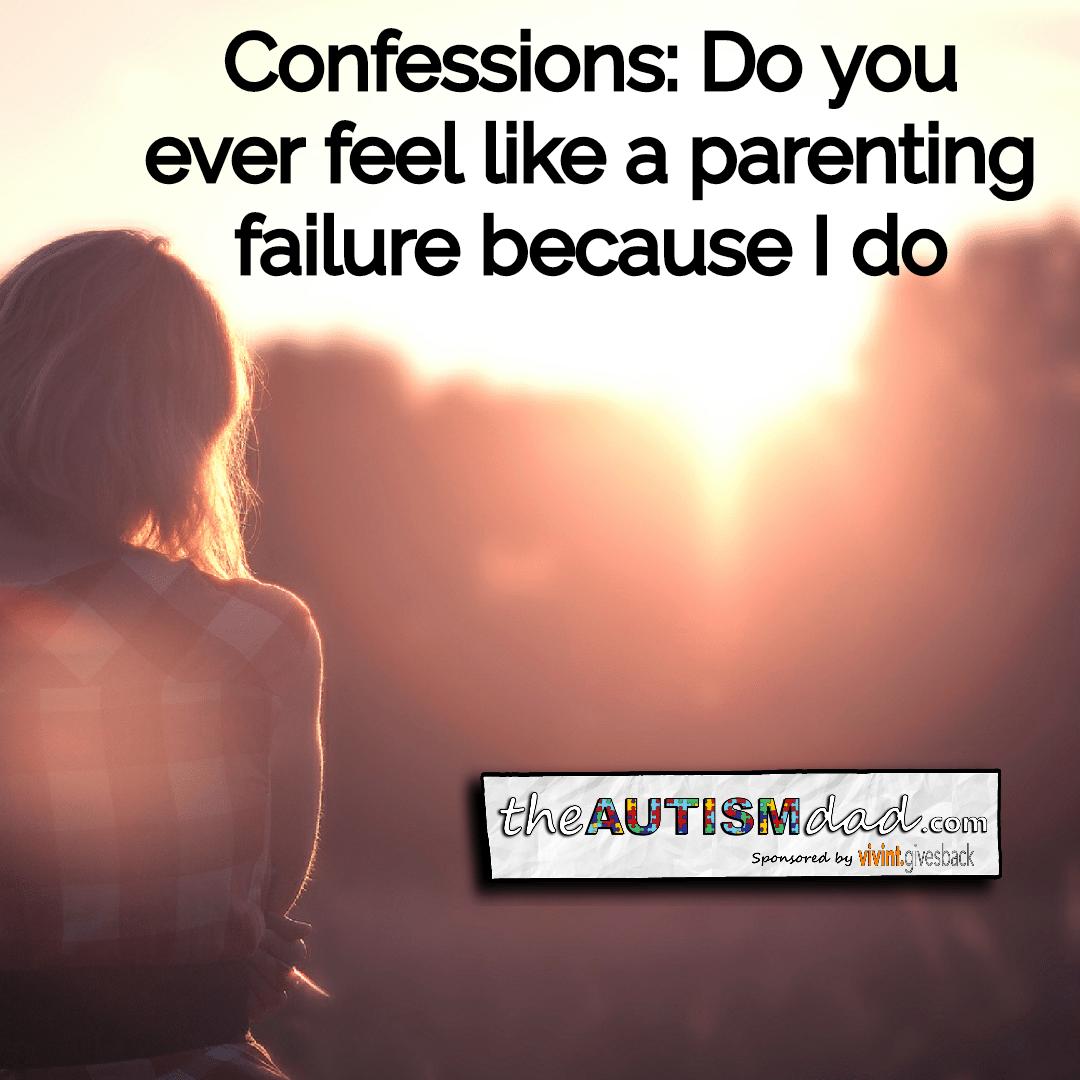 Confessions: Do you ever feel like a parenting failure because I do
