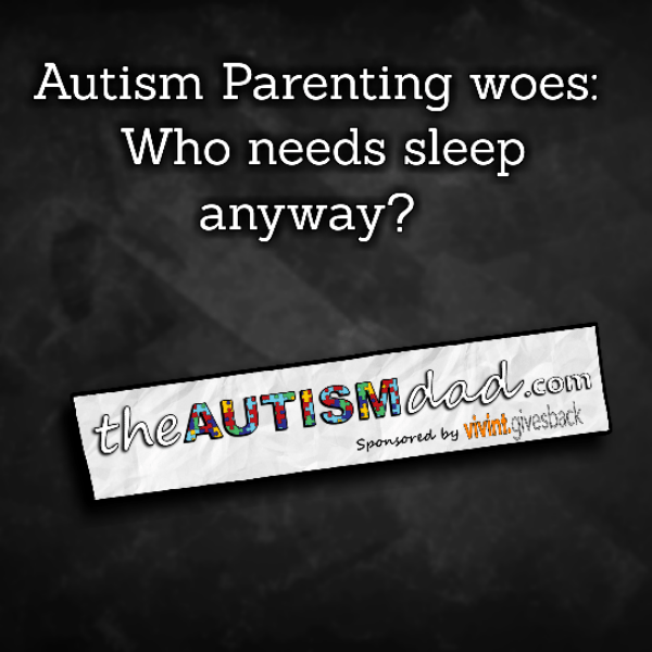 Autism Parenting woes: Who needs sleep anyway?