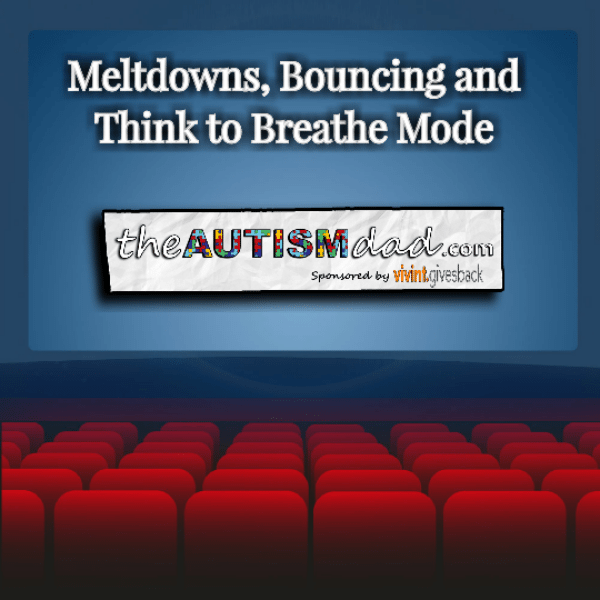 Meltdowns, Bouncing and Think to Breathe Mode