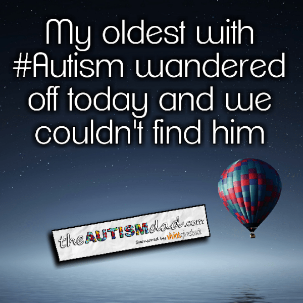 My oldest with #Autism wandered off today and we couldn't find him