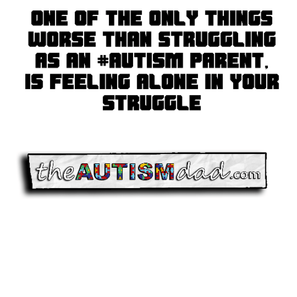 One of the only things worse than struggling as an #Autism parent, is feeling alone in your struggle