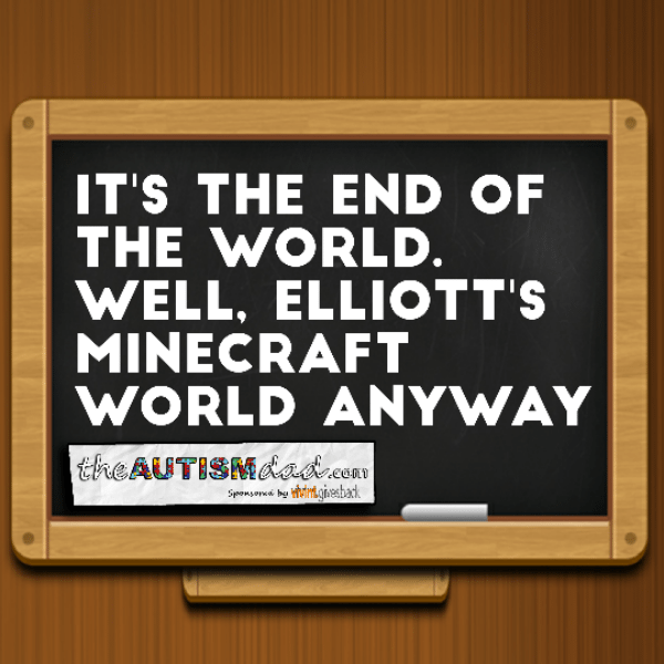 It's the end of the world. Well, it's the end of Elliott's Minecraft world anyway