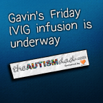 Gavin's Friday IVIG infusion is underway