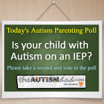 (Daily #Autism Parenting Poll) Is your child with Autism on an IEP?
