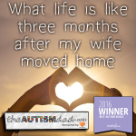 What life is like three months after my wife moved home