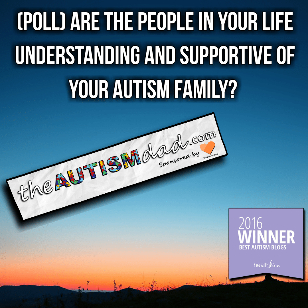 (Autism Poll) Are the people in your life understanding/supportive of your #Autism #Family?