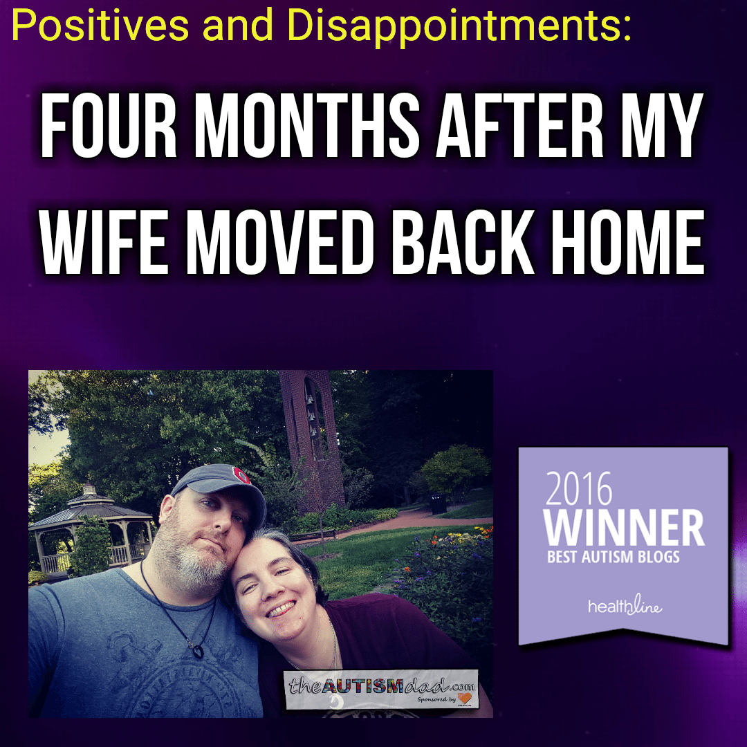 Positives and Disappointments: Four months after my wife moved back home